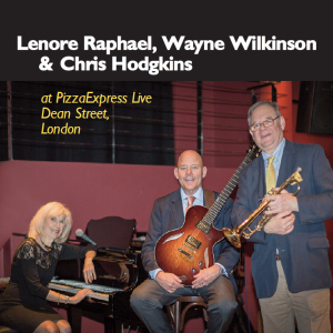 Lenore Raphael, Wayne Wilkinson & Chris Hodgins at PizzaExpress Live Dean Street, London